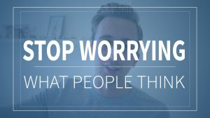 Stop Caring About What People Think